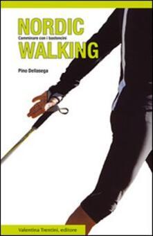 Nordic walking. Camminare con i bastoncini - Pino Dellasega - copertina