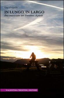 In lungo, in largo. Due traversate del Trentino. A piedi - Gigi Zoppello - copertina