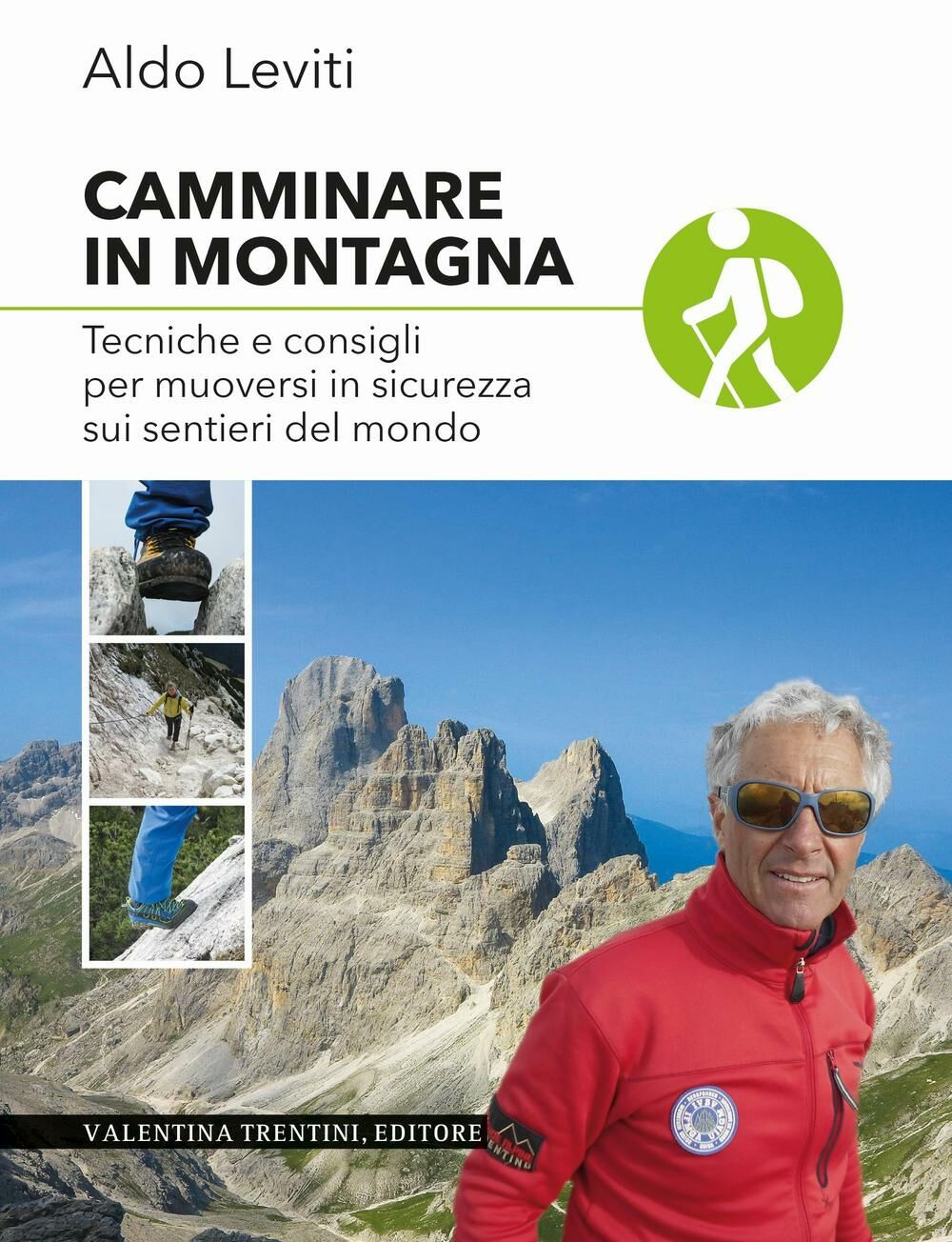 Camminare in montagna. Tecniche e consigli per muoversi in sicurezza sui sentieri del mondo