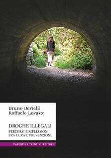 Droghe illegali. Percorsi e riflessioni fra cura e prevenzione - Bruno Bertelli,Raffaele Lovaste - copertina