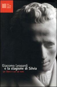 Giacomo Leopardi e la stagione di Silvia. Con CD-ROM