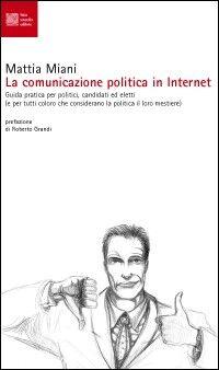 La comunicazione politica in Internet. Guida pratica per politici, candidati ed eletti