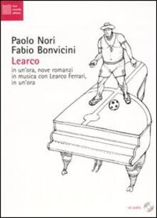 Associazionelabirinto.it Learco. In un'ora, nove romanzi in musica con Learco Ferrari, in un'ora. Con CD Audio Image