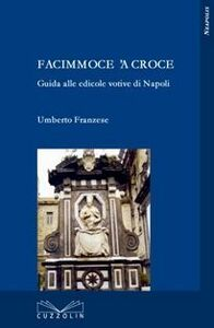 Facimmoce 'a croce. Guida alle edicole votive di Napoli