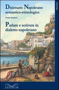 Dizionario etimologico semantico-etimologico. Parlare e scrivere in dialetto napoletano