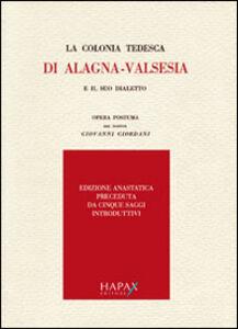 La colonia tedesca di Alagna. Valsesia e il suo dialetto. Opera postuma del dottor Giovanni Giordani (rist. anast.)