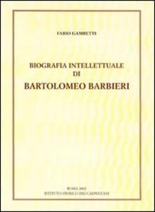 Biografia intellettuale di Bartolomeo Barbieri cappuccino del '600