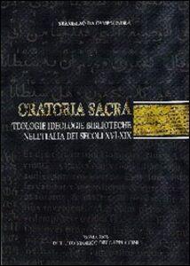 Oratoria sacra. Teologie, ideologie, biblioteche nell'Italia dei secoli XVI-XIX