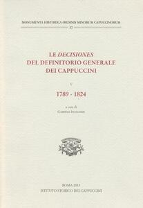 Le decisiones del definitorio generale dei cappuccini. Vol. 5: 1789-1824.