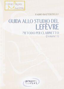 Guida allo studio del Lefevre. Metodo per clarinetto. Vol. 1