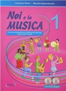 Noi e la musica. Libro per l'insegnante. Con CD Audio. Per la Scuola elementare. Vol. 1