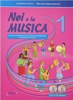 Noi e la musica. Percorsi propedeutici per l'insegnamento della musica nella scuola primaria. Con CD Audio. Vol. 1