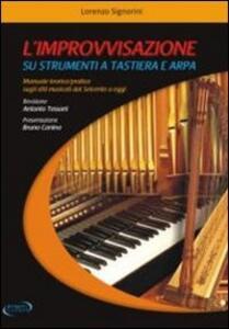 L' improvvisazione su strumenti a tastiera e arpa. Manuale teorico/pratico sugli stili musicali dal '600 a oggi