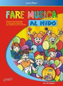 Fare musica al nido. Percorsi teorico-pratici di educazione musicale per bambini da 20 a 36 mesi. Con CD Audio.pdf