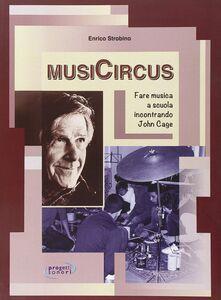 MusiCircus. Fare musica a scuola incontrando John Cage