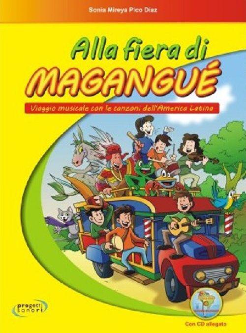 Alla fiera di Magangué. Viaggio musicale con le canzoni dell'America latina. Con CD Audio