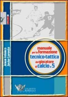 Manuale per la formazione tecnico-tattica del giocatore di calcio a 5.pdf