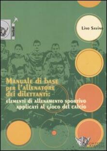 Manuale di base per lallenatore dei dilettanti: elementi di allenamento sportivo applicati al gioco del calcio.pdf