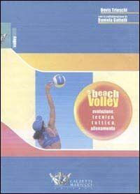 Beach volley. Evoluzione, tecnica, tattica, allenamento