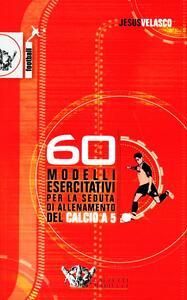 Sessanta modelli esercitativi per la seduta di allenamento del calcio a cinque. Con DVD