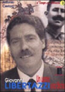 Giovanni Libertazzi. Un uomo, una storia