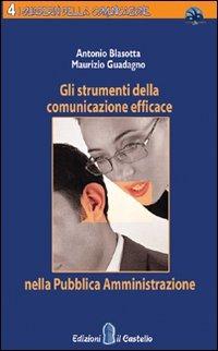 Gli Gli strumenti della comunicazione efficace nella Pubblica Amministrazione - Blasotta Antonio Guadagno Maurizio - wuz.it