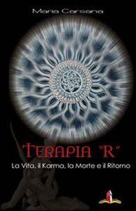 Terapia «R». La vita, il karma, la morte e il ritorno