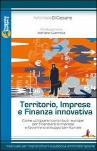 Territorio, imprese e finanza innovativa. Come utilizzare i contributi europei per finanziare le imprese e favorire lo sviluppo territoriale