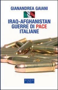 Libro Iraq-Afghanistan. Guerre di pace italiane Gianandrea Gaiani