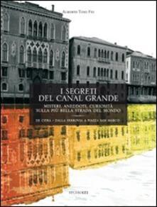 I segreti del Canal Grande. Misteri, aneddoti, cusiosità, sulla più bella strada del mondo - Alberto Toso Fei - copertina