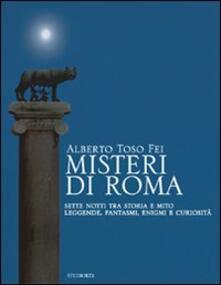 Misteri di Roma. Sette notti tra storia e mito. Leggende, fantasmi, enigmi e curiosità - Alberto Toso Fei - copertina