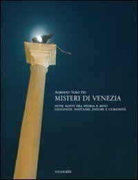 Misteri di Venezia. Sette notti tra storia e mito. Leggende, fantasmi, enigmi e curiosità
