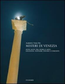 Misteri di Venezia. Sette notti tra storia e mito. Leggende, fantasmi, enigmi e curiosità - Alberto Toso Fei - copertina