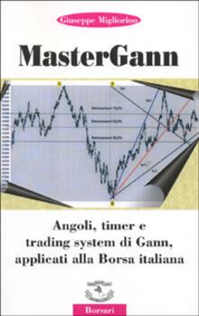 Mastergann. Angoli, timer e trading system di Gann applicati alla borsa italiana - Giuseppe Migliorino - copertina