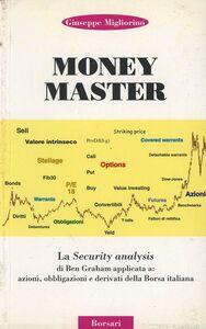 Money master. La security analysis di Ben Graham applicata a: azioni, obbligazioni e derivati della borsa italiana