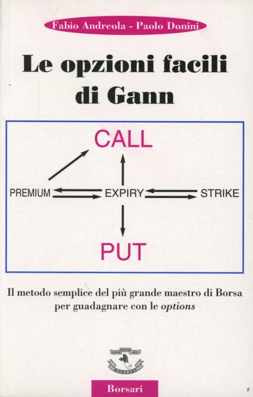 Le opzioni facili di Gann. Il metodo semplice del più grande maestro di borsa per guadagnare con le options