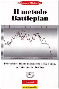 Il metodo battle plan. Prevedere i futuri movimenti della borsa per vincere nel trading