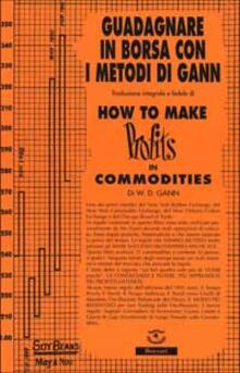 How to make profits in commodities (Guadagnare in borsa con i metodi di Gann) - William D. Gann - copertina