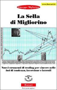La sella di Migliorino. Nuovi strumenti di trading per vincere nelle fasi di tendenza, inversione e laterali