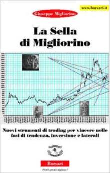 La sella di Migliorino. Nuovi strumenti di trading per vincere nelle fasi di tendenza, inversione e laterali - Giuseppe Migliorino - copertina