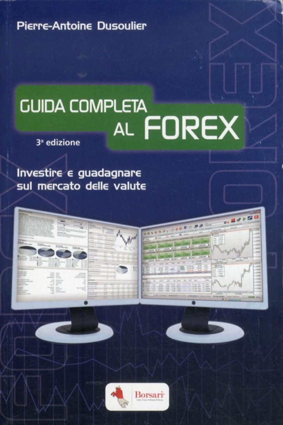 Guida completa al FOREX. Investire e guadagnare sul mercato delle valute