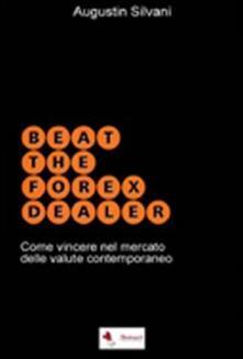 Grandtoureventi.it Beat the forex dealer. Come vincere nel mercato delle valute contemporaneo Image