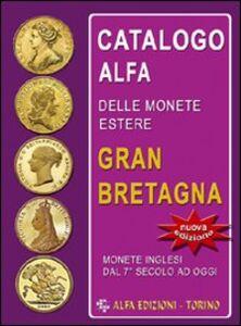 Catalogo Alfa delle monete estere. Gran Bretagna. Oro, argento e metallo comune