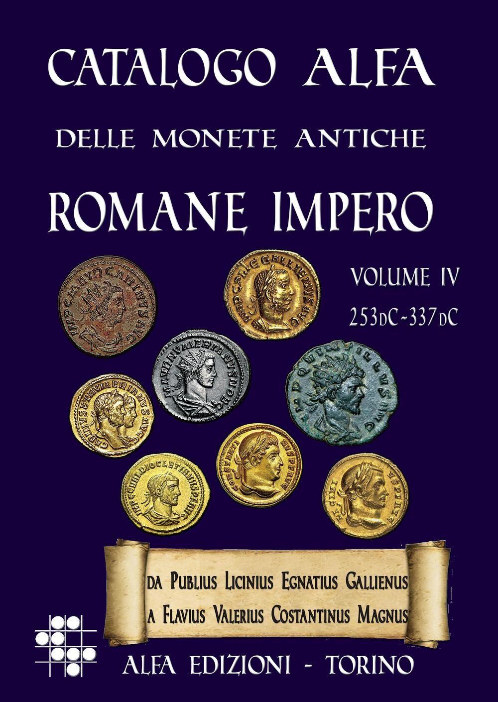 Catalogo Alfa delle monete antiche romane. Impero. Vol. 4: Catalogazione delle monete dell'impero romano da Gallieno a Costantino (253dc-337dc).