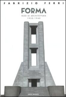 Forma. Nudi di architettura 1930-1940. Catalogo della mostra (Roma). Ediz. italiana e inglese