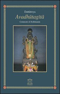 Avadhutagita. Il canto del liberato con commento di Bodhananda. Testo sanscrito a fronte