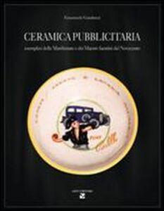 Ceramica pubblicitaria. Esemplari delle manifatture e dei maestri faentini del Novecento
