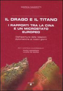 Il drago e il titano. I rapporti tra la Cina e un microstato europeo. Dall'apertura delle relazioni diplomatiche ai nostri giorni