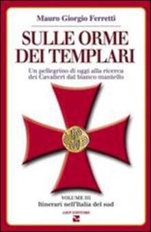 Warholgenova.it Sulle orme dei templari. Un pellegrino di oggi alla ricerca dei Cavalieri dal bianco mantello. Vol. 3: Sei itinerari nell'Italia del Sud. Image