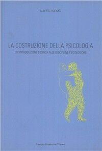 La costruzione della psicologia. Un'introduzione storica alle discipline psicologiche